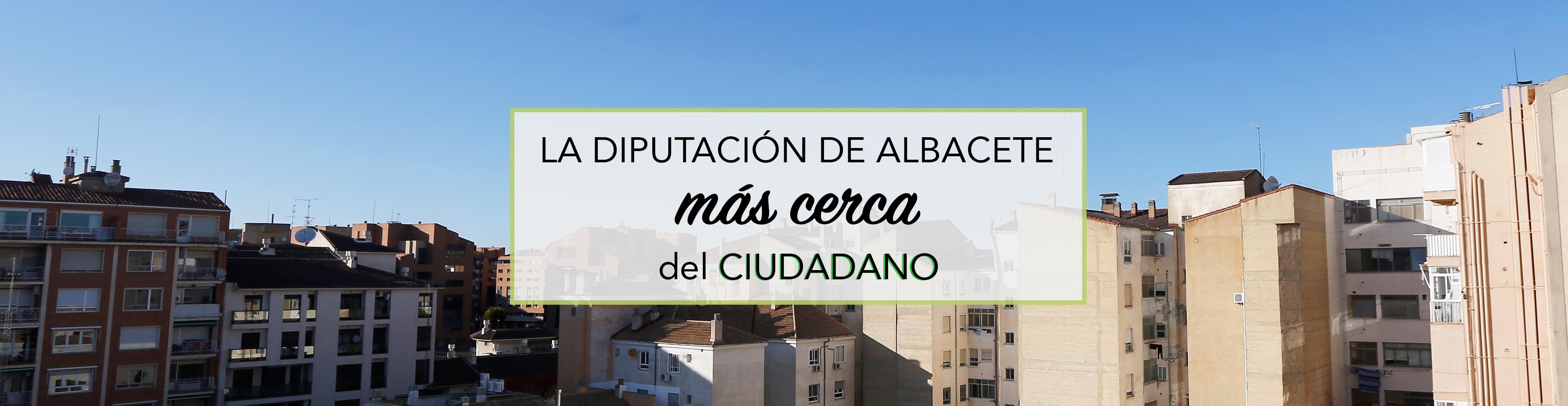 LA DIPUTACIÓN DE ALBACETE MAS CERCA DEL CIUDADANO